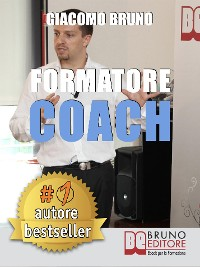 Cover FORMATORE COACH. Strategie di Comunicazione, Leadership, Team Building e Public Speaking per la Formazione.