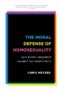 Cover The Moral Defense of Homosexuality