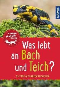 Cover Was lebt an Bach und Teich? Kindernaturführer