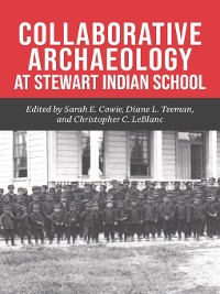 Cover Collaborative Archaeology at Stewart Indian School