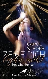 Cover Zeige dich, begehre mich! | Erotischer Roman