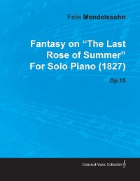 Cover Fantasy on the Last Rose of Summer by Felix Mendelssohn for Solo Piano (1827) Op.15