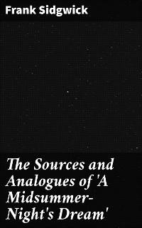 Cover The Sources and Analogues of 'A Midsummer-Night's Dream'