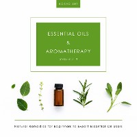 Cover Essential Oils & Aromatherapy Volume 2 (Boxed Set): Natural Remedies for Beginners to Expert Essential Oil Users