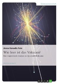 Cover Wie leer ist das Vakuum? Eine vergleichende Analyse des Quantenfeldvakuums