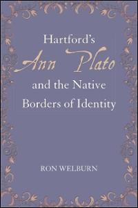 Cover Hartford's Ann Plato and the Native Borders of Identity