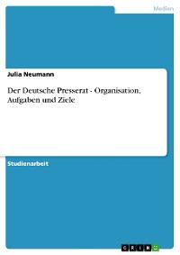 Cover Der Deutsche Presserat - Organisation, Aufgaben und Ziele