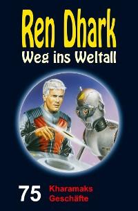 Cover Ren Dhark – Weg ins Weltall 75: Kharamaks Geschäfte