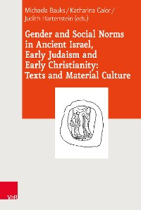 Cover Gender and Social Norms in Ancient Israel, Early Judaism and Early Christianity: Texts and Material Culture
