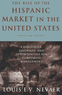 Cover Rise of the Hispanic Market in the United States: Challenges, Dilemmas, and Opportunities for Corporate Management
