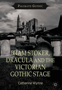 Cover Bram Stoker, Dracula and the Victorian Gothic Stage