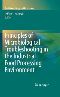 Cover Principles of Microbiological Troubleshooting in the Industrial Food Processing Environment
