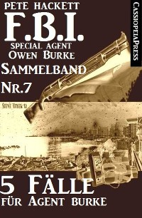 Cover 5 Fälle für Agent Burke - Sammelband Nr. 7 (FBI Special Agent)