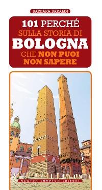 Cover 101 perché sulla storia di Bologna che non puoi non sapere