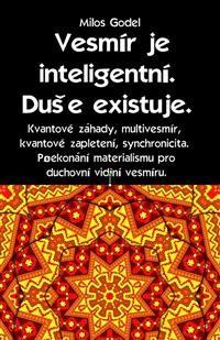 Cover Vesmír je inteligentní. Duše existuje. Kvantové záhady, multivesmír, kvantové zapletení, synchronicita. Překonání materialismu pro duchovní vidění vesmíru.