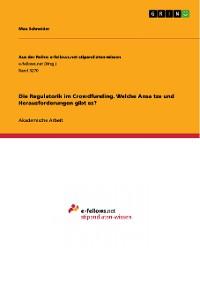 Cover Die Regulatorik im Crowdfunding. Welche Ansätze und Herausforderungen gibt es?