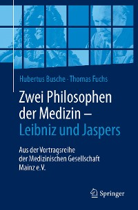 Cover Zwei Philosophen der Medizin – Leibniz und Jaspers