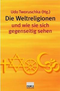 Cover Die Weltreligionen und wie sie sich gegenseitig sehen
