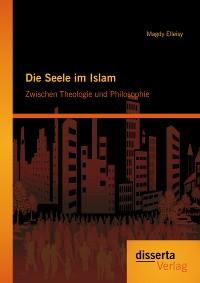 Cover Die Seele im Islam: Zwischen Theologie und Philosophie