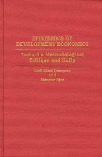 Cover Epistemics of Development Economics: Toward a Methodological Critique and Unity