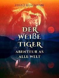 Cover Der weiße Tiger - Abenteuer aus aller Welt