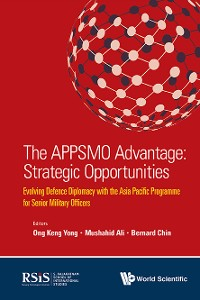 Cover Appsmo Advantage, The: Strategic Opportunities - Evolving Defence Diplomacy With The Asia Pacific Programme For Senior Military Officers