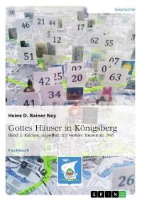 Cover Gottes Häuser in Königsberg. Band 2: Kirchen, Kapellen und weitere Bauten ab 1945