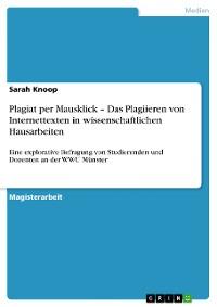Cover Plagiat per Mausklick – Das Plagiieren von Internettexten in wissenschaftlichen Hausarbeiten