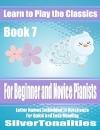 Cover Learn to Play the Classics Book 7 - For Beginner and Novice Pianists Letter Names Embedded In Noteheads for Quick and Easy Reading