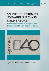 Cover Introduction To Non-abelian Class Field Theory, An: Automorphic Forms Of Weight 1 And 2-dimensional Galois Representations