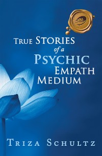 Cover True Stories of a Psychic Empath Medium