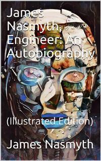 Cover James Nasmyth, Engineer: An Autobiography