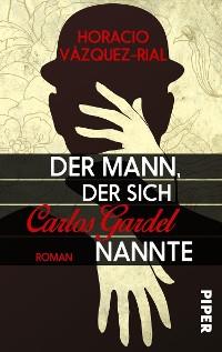 Cover Der Mann, der sich Carlos Gardel nannte
