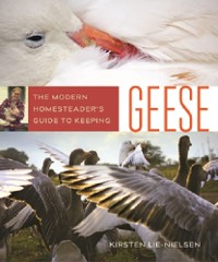 Cover The Modern Homesteader's Guide to Keeping Geese