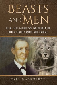 Cover Beasts and Men, being Carl Hagenbeck's Experiences for Half a Century among Wild Animals