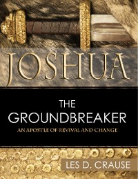 Cover Joshua the Groundbreaker - An Apostle of Revival and Change