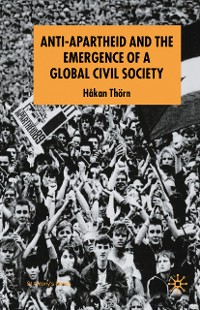 Cover Anti-Apartheid and the Emergence of a Global Civil Society