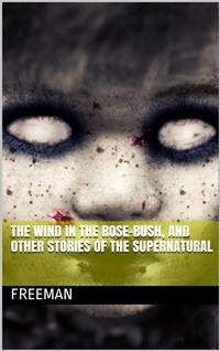 Cover The Wind in the Rose-Bush, and Other Stories of the Supernatural