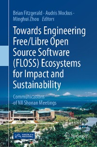 Cover Towards Engineering Free/Libre Open Source Software (FLOSS) Ecosystems for Impact and Sustainability