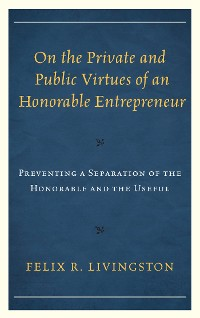 Cover On the Private and Public Virtues of an Honorable Entrepreneur