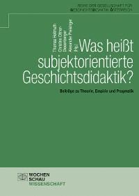 Cover Was heißt subjektorientierte Geschichtsdidaktik?
