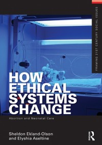 Cover How Ethical Systems Change: Abortion and Neonatal Care
