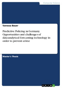 Cover Predictive Policing in Germany. Opportunities and challenges of data-analytical forecasting technology in order to prevent crime