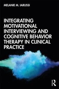 Cover Integrating Motivational Interviewing and Cognitive Behavior Therapy in Clinical Practice