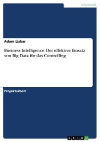 Cover Business Intelligence. Der effektive Einsatz von Big Data für das Controlling