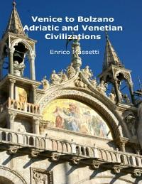Cover Venice to Bolzano  - Adriatic and Venetian Civilization