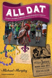 Cover All Dat New Orleans: Eating, Drinking, Listening to Music, Exploring, & Celebrating in the Crescent City
