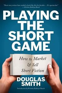 Cover Playing the Short Game: How to Market and Sell Short Fiction