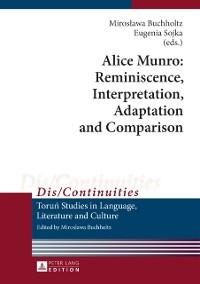 Cover Alice Munro: Reminiscence, Interpretation, Adaptation and Comparison