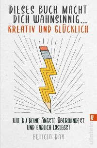 Cover Dieses Buch macht dich wahnsinnig ... kreativ und glücklich